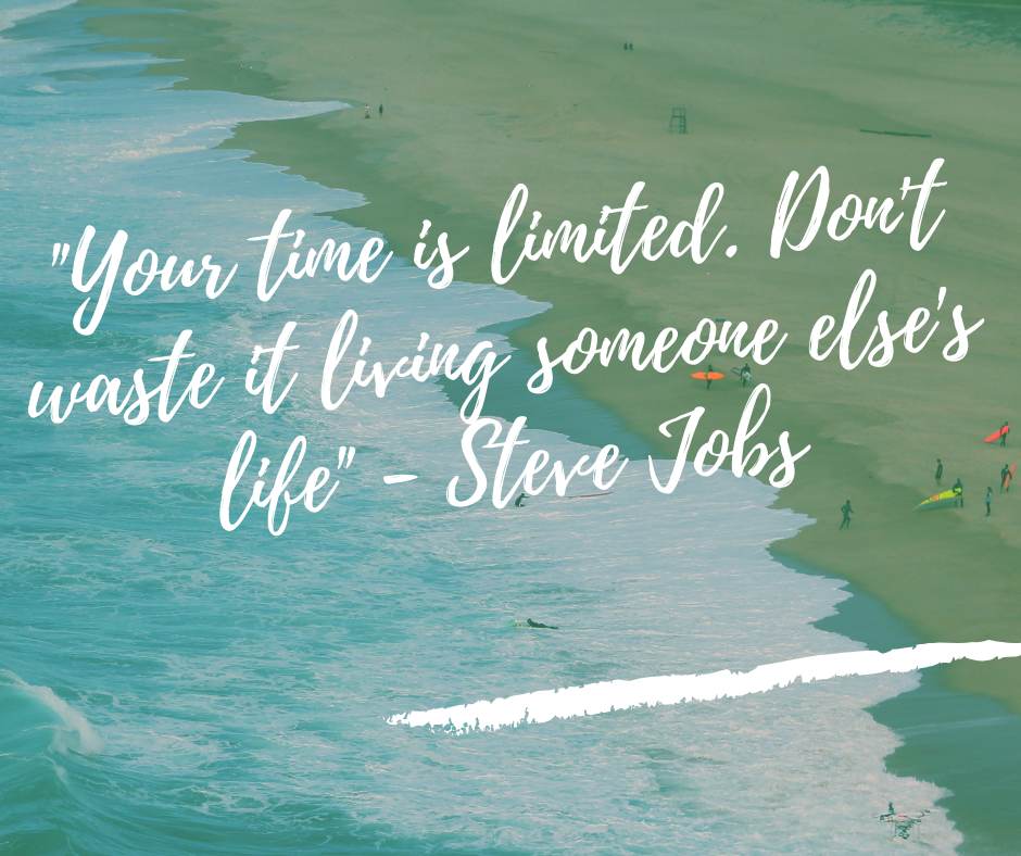 Your time is limited. Don't waste it living someone else's life_ - Steve Jobs Positive vibes quotes