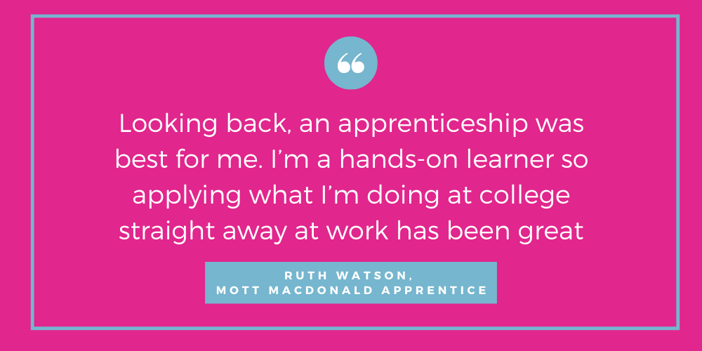 Looking back, an apprenticeship was best for me. I'm a hands-on learner so applying what I'm doing at college straight away at work has been great quote
