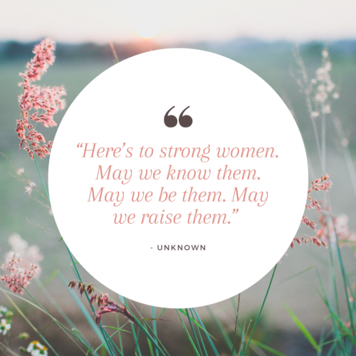 """""""Here's-to-strong-women.-May-we-know-them.-May-we-be-them.-May-we-raise-them.""""--1024x1024"""